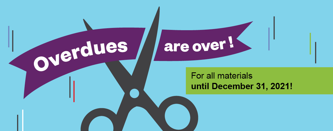 Overdue fines are over! For all materials until the end of December 2021!
