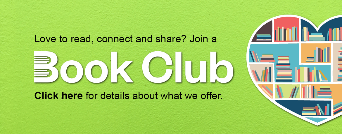 Love to read, connect and share? Join a Book Club! Click here for details about what we offer.