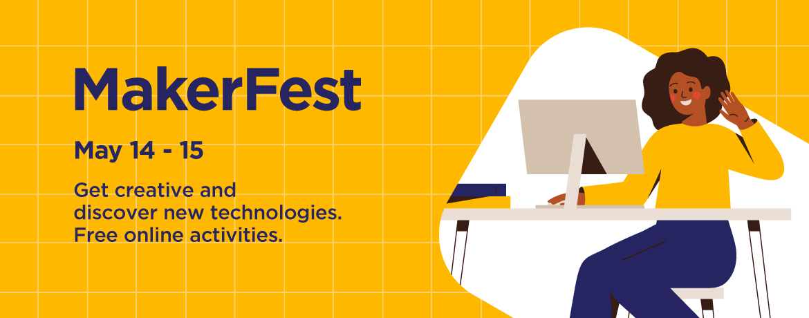 MakerFest May 14-15. Get creative and discover new technologies. Free online activities.