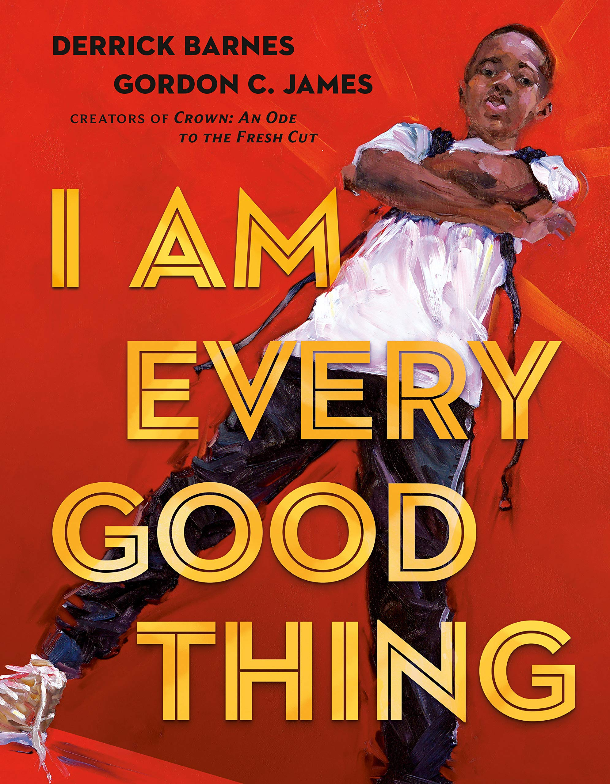 I Am Every Good Thing by Derrick Barnes