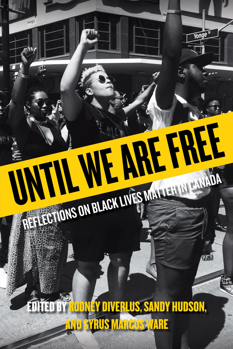 Until We Are Free: Reflections Of Black Lives Matter In Canada by Rodney Diverlus, Sandy Hudson and Syrus Marcus Ware (ed.)